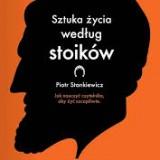 """Piotr Stankiewicz """"Sztuka Szczęścia według stoików"""""""